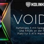 Kolink Void X: Das perfekte Case für Stilbewusste mit großen Plänen. Ab sofort bei Caseking!