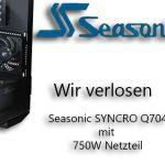 Seasonic SYNCRO Q704 mit 750W Netzteil Gewinnspiel